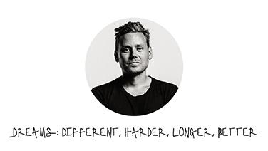Dreams: different, harder, longer, better