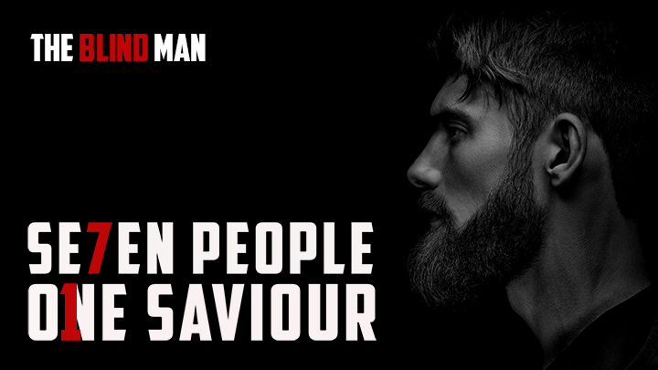 7 People,1 Saviour – The blind man