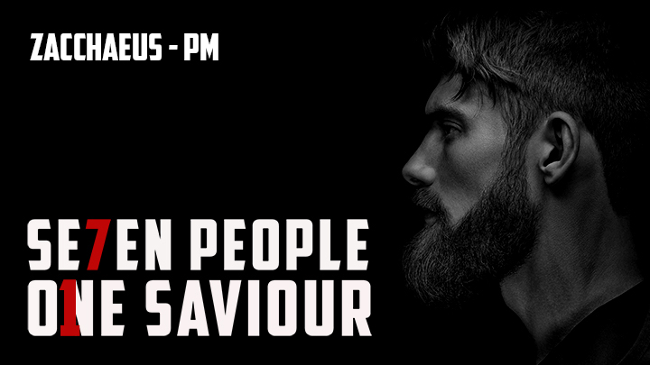 7 People,1 Saviour – Zacchaeus PM