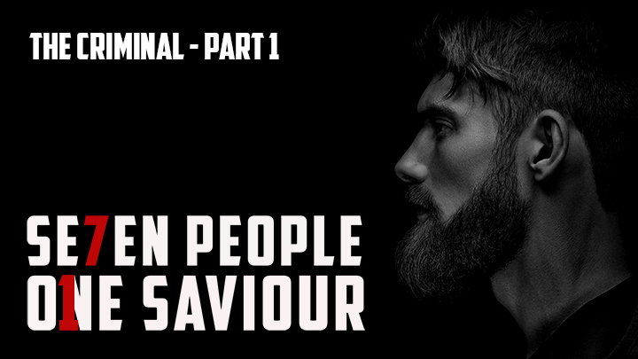 7 People,1 Saviour – The criminal